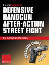 Gun Digest&#39;s Defensive Handgun, After-Action Street Fight eShort (eBook): Learn How to Prepare and Train for the Event of Shooting Someone in a Self-defense Gunfight.